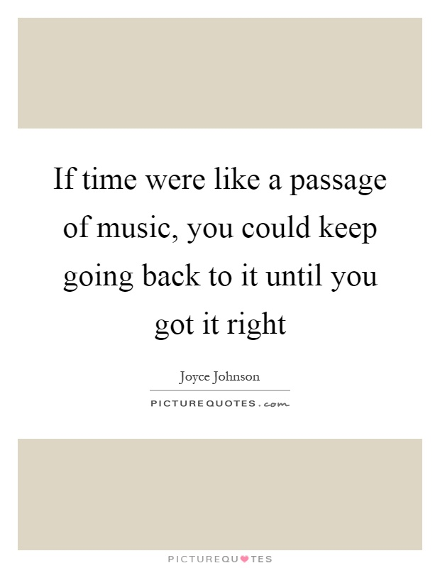 If time were like a passage of music, you could keep going back to it until you got it right Picture Quote #1