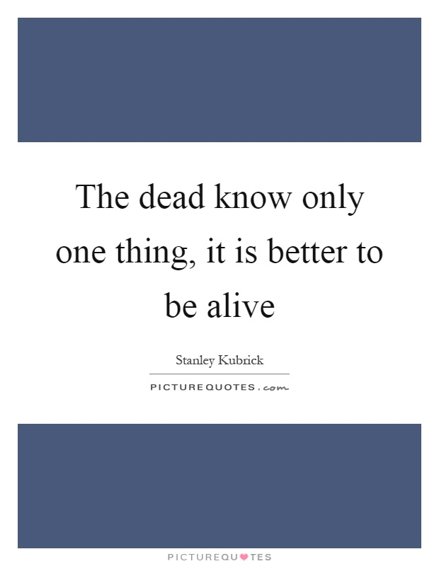The dead know only one thing, it is better to be alive Picture Quote #1