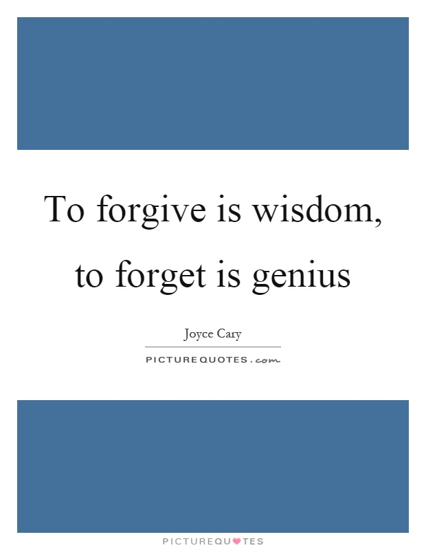To forgive is wisdom, to forget is genius Picture Quote #1