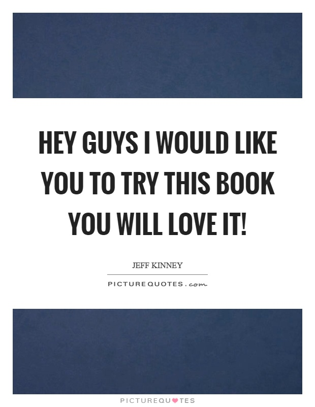 Hey guys I would like you to try this book you will love it! Picture Quote #1