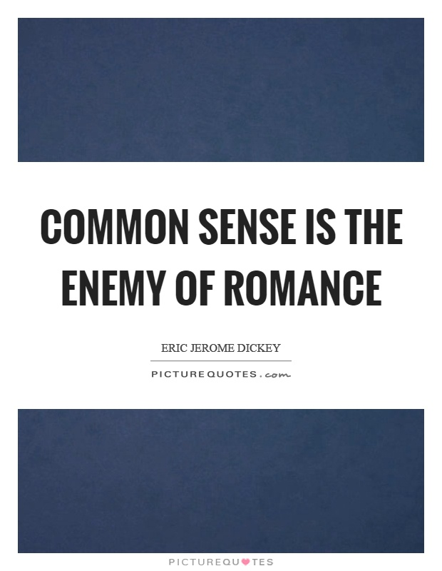 Common sense is the enemy of romance Picture Quote #1