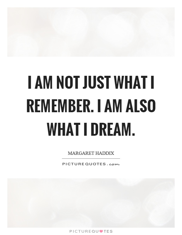 I am not just what I remember. I am also what I dream Picture Quote #1