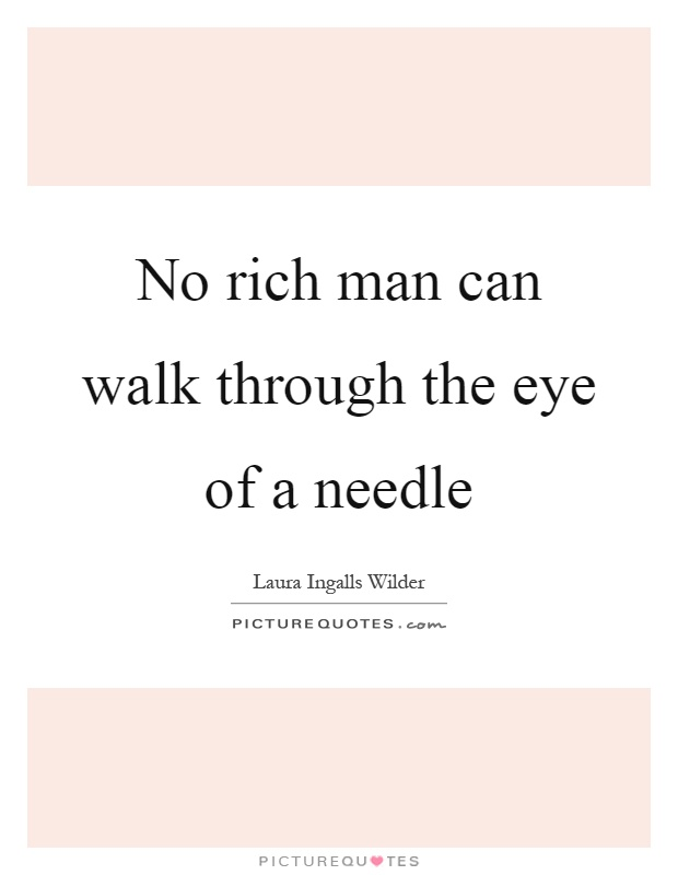 No rich man can walk through the eye of a needle Picture Quote #1