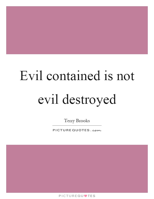 Evil contained is not evil destroyed Picture Quote #1