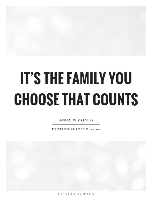 It's The Family You Choose That Counts