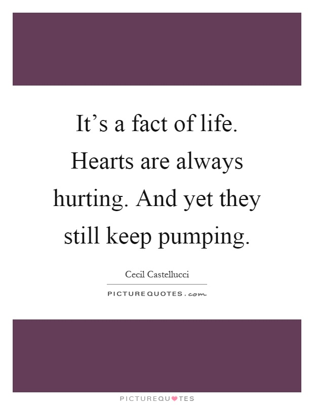 It's A Fact Of Life Hearts Are Always Hurting And Yet They Custom Images Of Facts Of Life Quotes