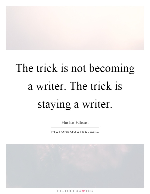 The trick is not becoming a writer. The trick is staying a writer Picture Quote #1