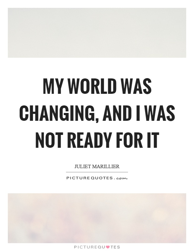My world was changing, and I was not ready for it Picture Quote #1