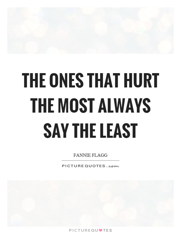 The ones that hurt the most always say the least Picture Quote #1