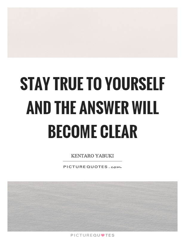 Stay true to yourself and the answer will become clear Picture Quote #1