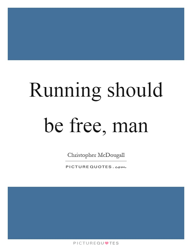 Running should be free, man Picture Quote #1