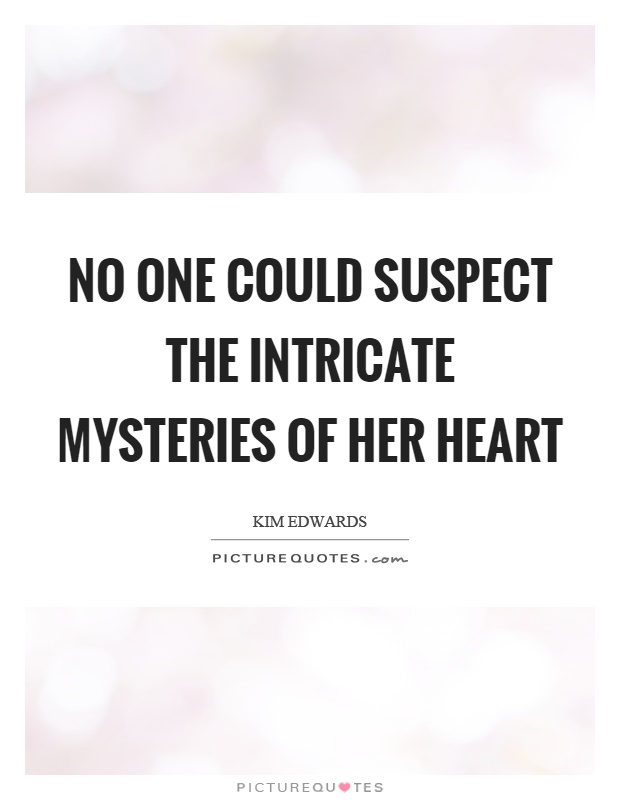 No one could suspect the intricate mysteries of her heart Picture Quote #1