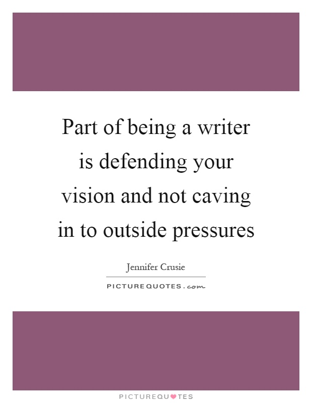 Part of being a writer is defending your vision and not caving in to outside pressures Picture Quote #1