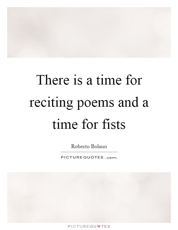 There is a time for reciting poems and a time for fists Picture Quote #1