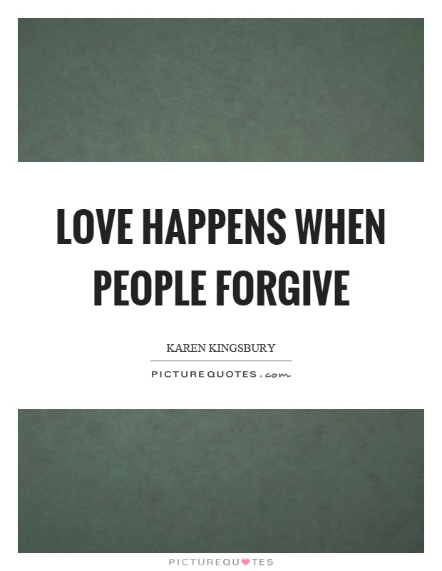 Love happens when people forgive Picture Quote #1