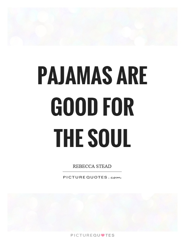 Pajamas are good for the soul Picture Quote #1