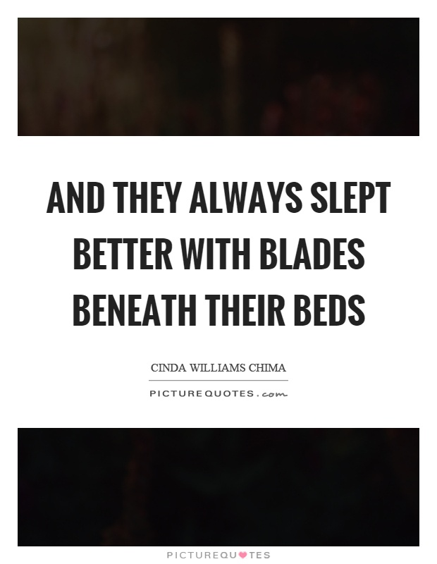 And they always slept better with blades beneath their beds Picture Quote #1