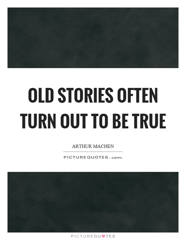 Old stories often turn out to be true Picture Quote #1