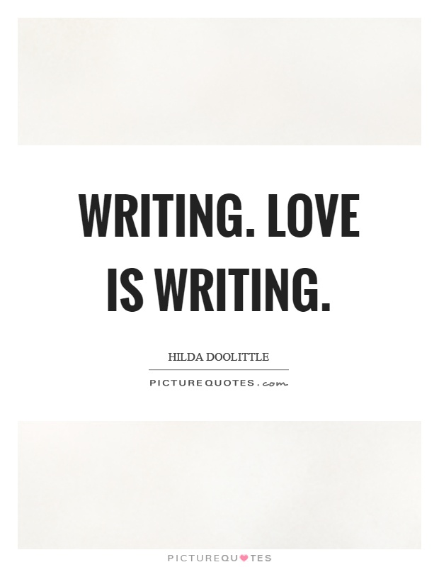 Writing. Love is writing Picture Quote #1