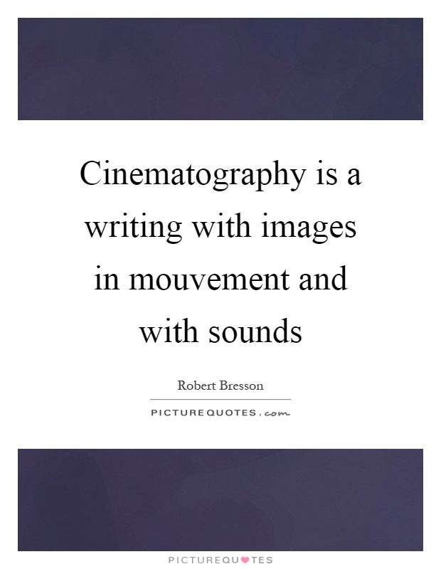 Cinematography is a writing with images in mouvement and with sounds Picture Quote #1