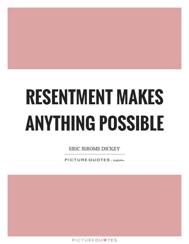 Resentment makes anything possible Picture Quote #1