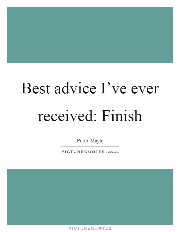 best advice ever received essay The best advice my mother ever gave me - across america, us - in honor of  mother's day, we asked patch readers to share the best advice.
