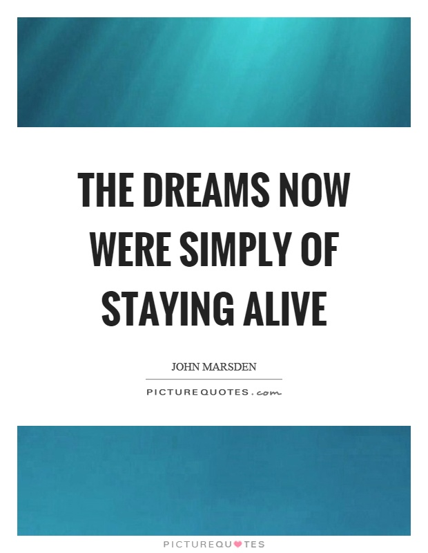 The dreams now were simply of staying alive Picture Quote #1