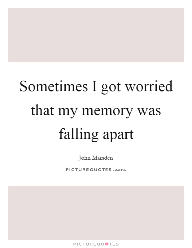Sometimes I got worried that my memory was falling apart Picture Quote #1