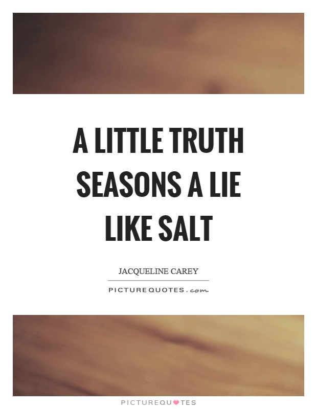 A little truth seasons a lie like salt Picture Quote #1