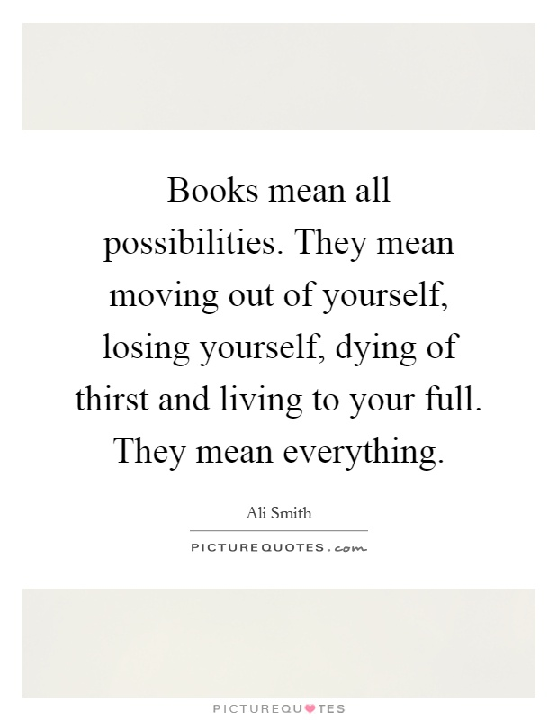 Books Mean All Possibilities They Mean Moving Out Of Yourself