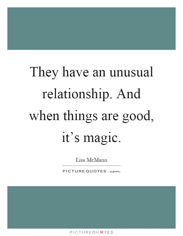 They have an unusual relationship. And when things are good, it's magic Picture Quote #1