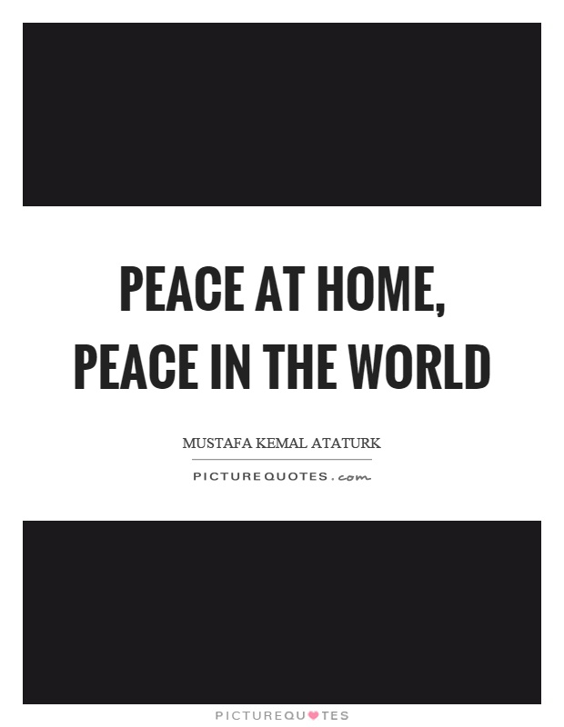 Peace at home, peace in the world Picture Quote #1