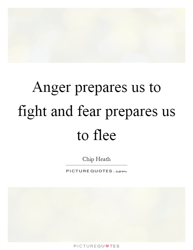 Anger prepares us to fight and fear prepares us to flee Picture Quote #1