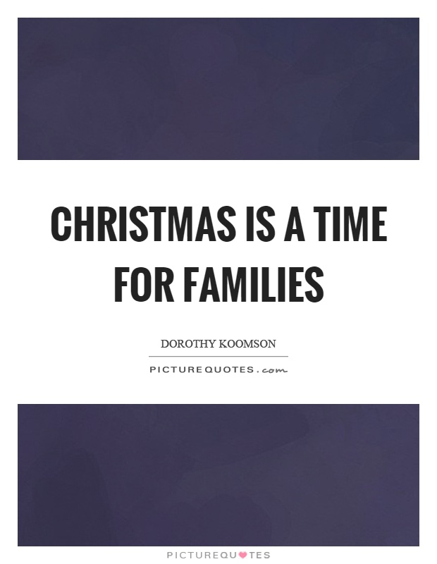Christmas is a time for families Picture Quote #1