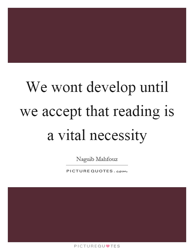 We wont develop until we accept that reading is a vital necessity Picture Quote #1