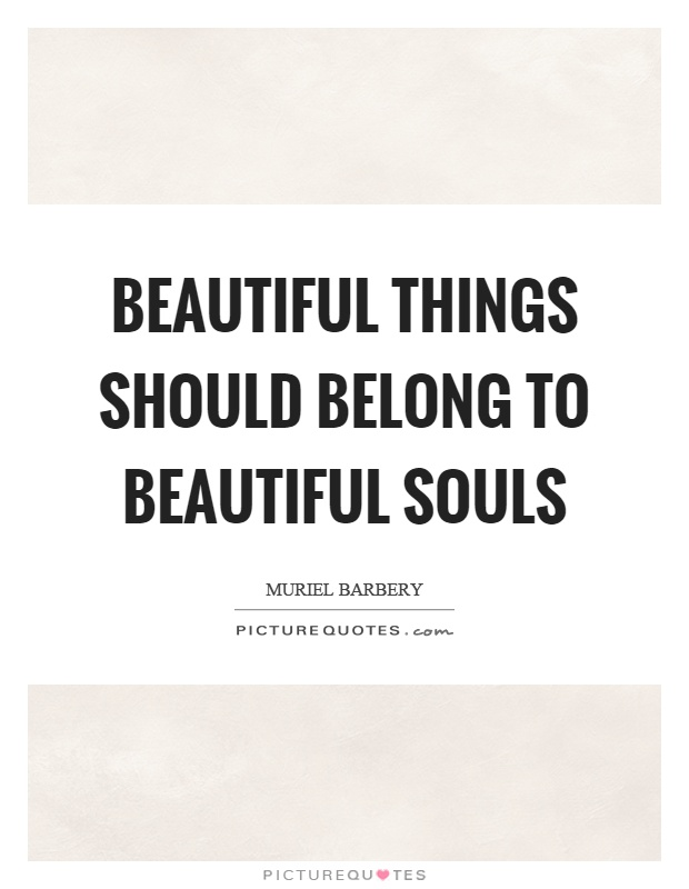 Beautiful things should belong to beautiful souls Picture Quote #1