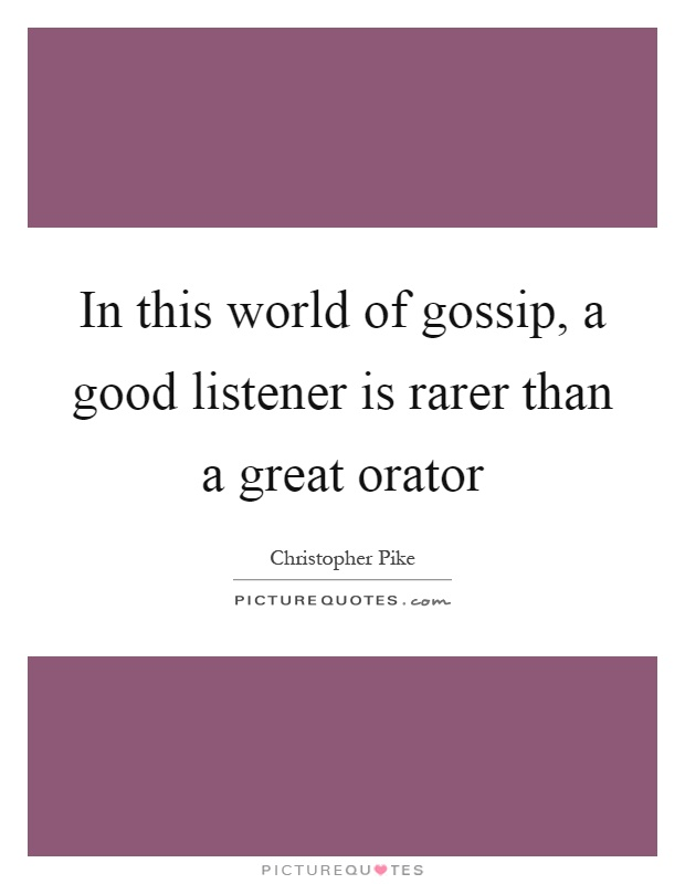 In this world of gossip, a good listener is rarer than a great orator Picture Quote #1
