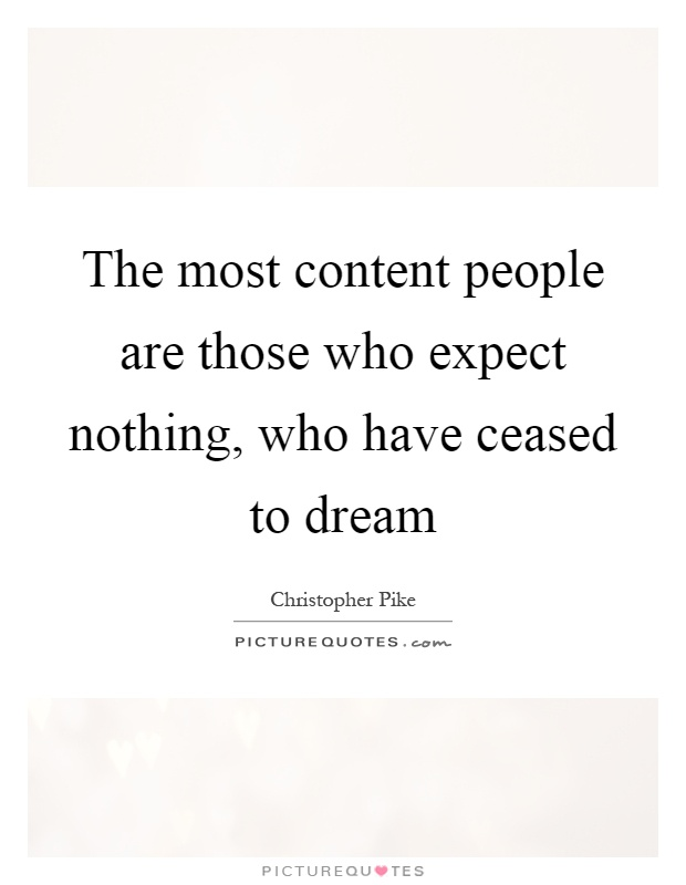 The most content people are those who expect nothing, who have ceased to dream Picture Quote #1