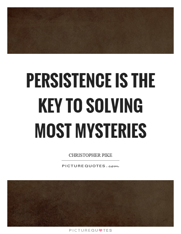 Persistence is the key to solving most mysteries Picture Quote #1