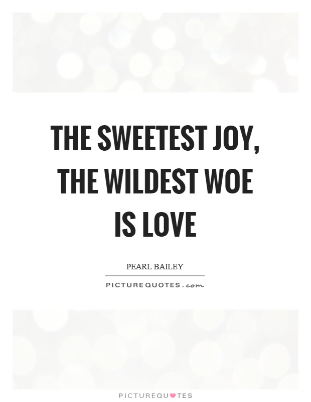The sweetest joy, the wildest woe is love Picture Quote #1