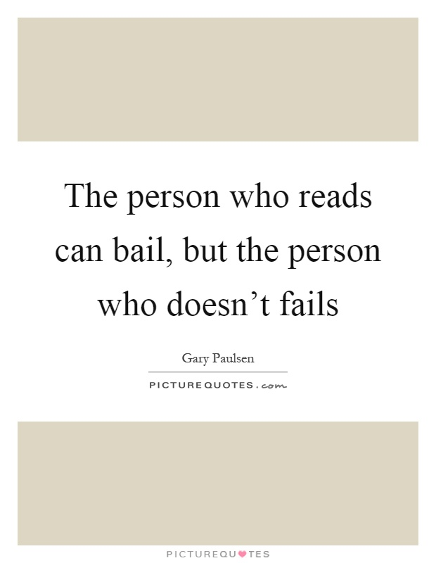 The person who reads can bail, but the person who doesn't fails Picture Quote #1