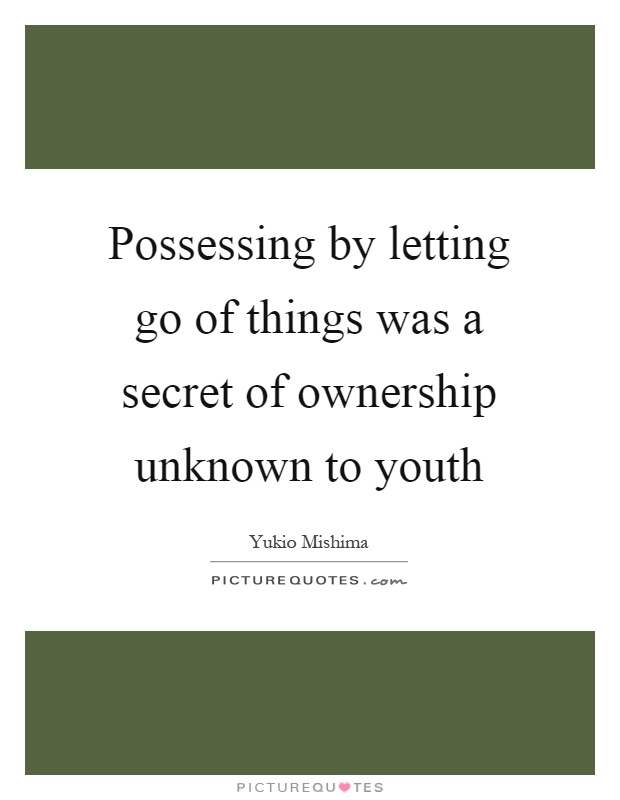 Possessing By Letting Go Of Things Was A Secret Of Ownership