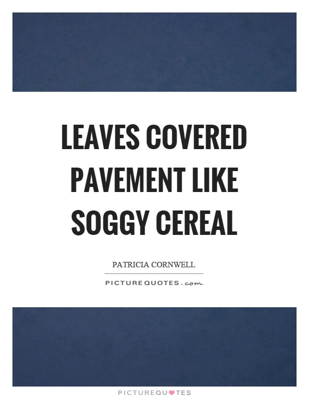 Leaves covered pavement like soggy cereal Picture Quote #1