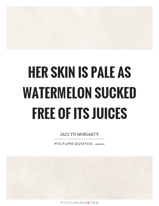Her skin is pale as watermelon sucked free of its juices Picture Quote #1