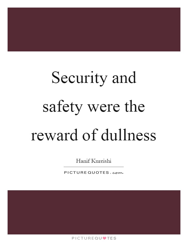 Security and safety were the reward of dullness Picture Quote #1