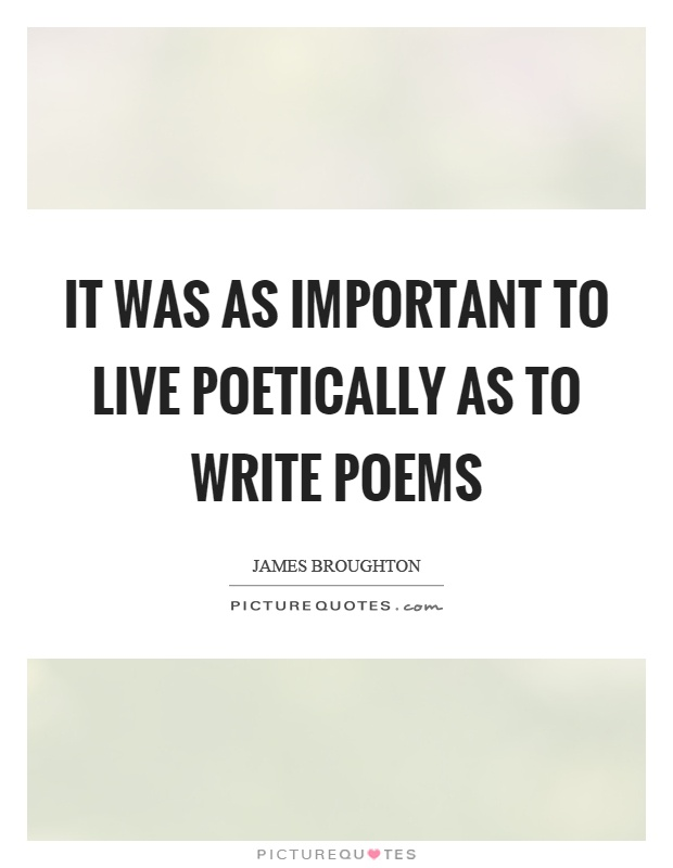 It was as important to live poetically as to write poems Picture Quote #1