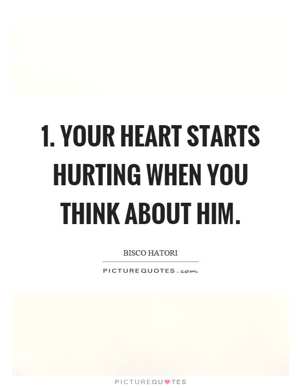 1. Your heart starts hurting when you think about him Picture Quote #1
