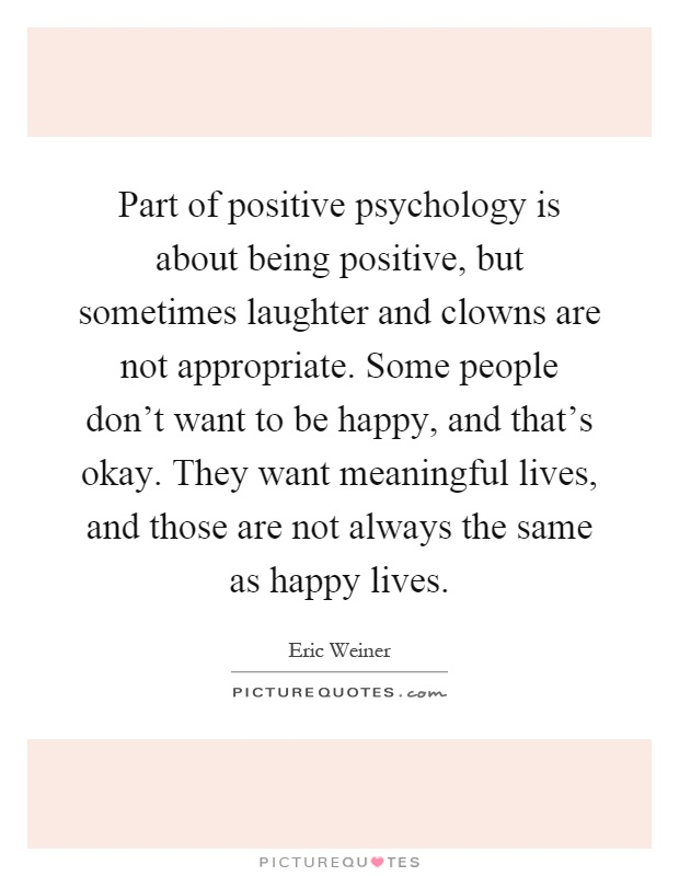 Quotes On Being Positive Extraordinary Part Of Positive Psychology Is About Being Positive But