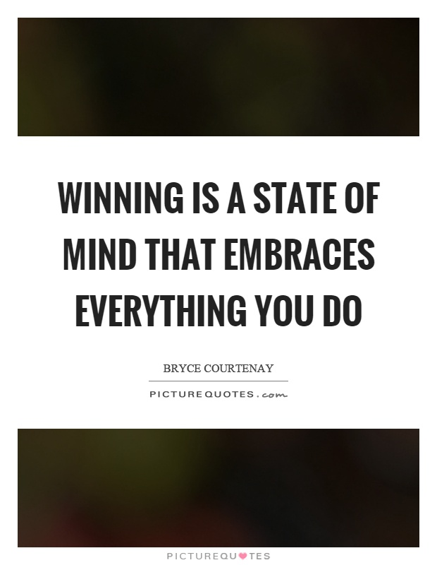 Winning is a state of mind that embraces everything you do Picture Quote #1