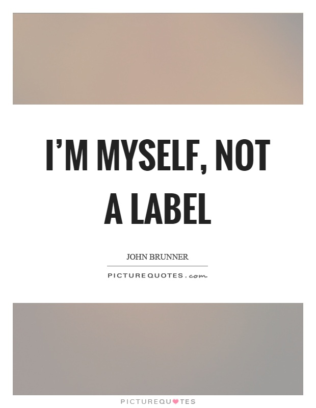 I'm myself, not a label Picture Quote #1